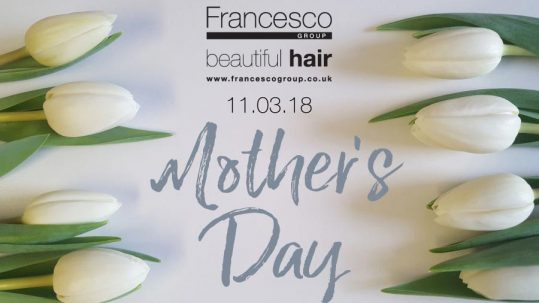 Mother's Day | Francesco Group Hairdressing Salons