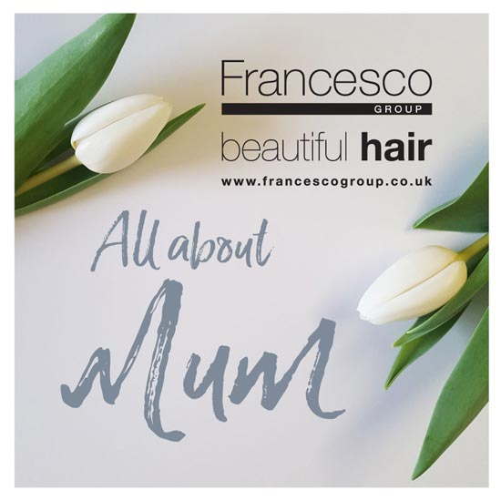 Mother's Day at Francesco Group Hairdressing Salons